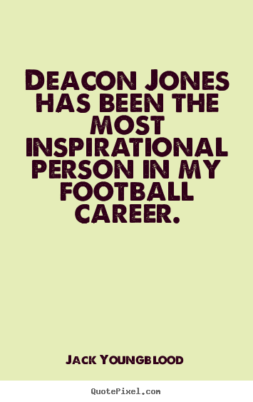 Quote about inspirational - Deacon jones has been the most inspirational person in..