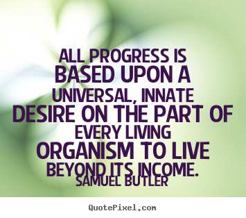 Inspirational quotes - All progress is based upon a universal, innate..