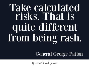 General George Patton picture quotes - Take calculated risks. that is quite different from.. - Inspirational quotes