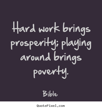 Hard work brings prosperity; playing around brings poverty. Bible famous inspirational quote