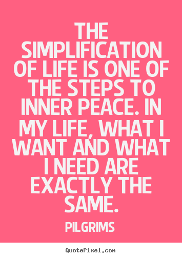 Pilgrims poster sayings - The simplification of life is one of the steps.. - Inspirational quotes