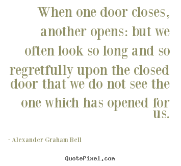 Inspirational quotes - When one door closes, another opens: but we often look..