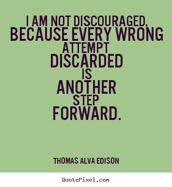 Inspirational quote - I am not discouraged, because every wrong attempt..