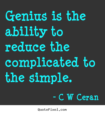 inspirational quotes genius is the ability to reduce the