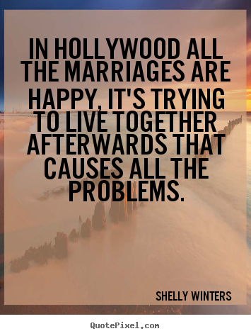 Shelly Winters picture quotes - In hollywood all the marriages are happy, it's trying to live.. - Inspirational quotes