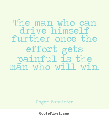 Design custom picture quotes about inspirational - The man who can drive himself further once the effort gets..