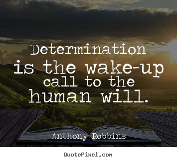 Quotes On Determination | Inspirational Quotes Determination Is The Wake Up Call To The