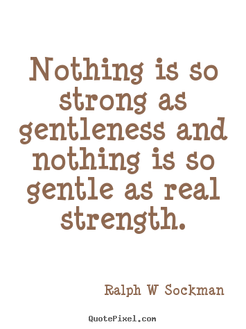 Gentleness Quotes gentleness quotes Nothing is