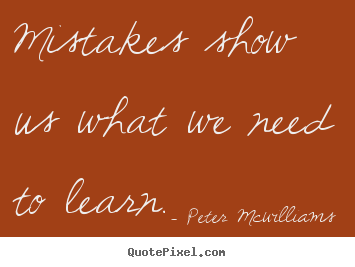 Peter Mcwilliams poster quotes - Mistakes show us what we need to learn. - Inspirational quote