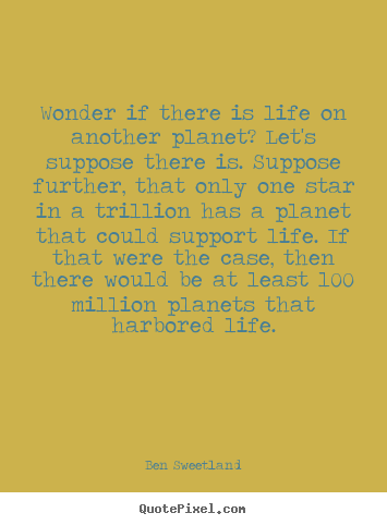 Make personalized picture quotes about inspirational - Wonder if there is life on another planet? let's suppose there..