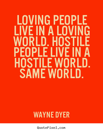 Create custom image quotes about inspirational - Loving people live in a loving world. hostile people live..