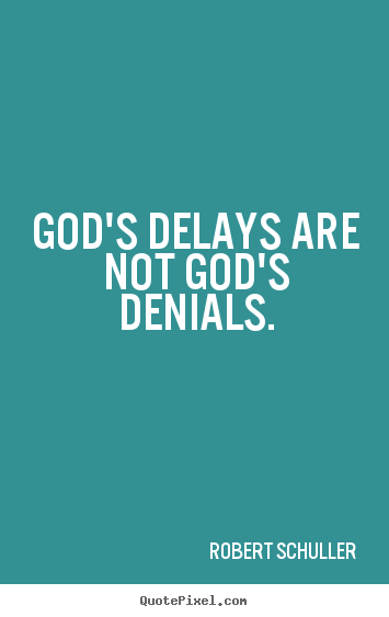 Inspirational quotes - God's delays are not god's denials.