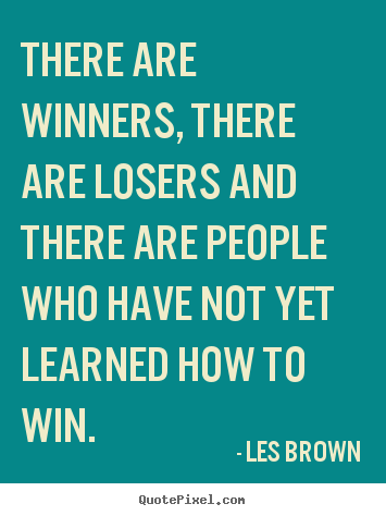 Les Brown picture quotes - There are winners, there are losers and there are people who have.. - Inspirational quotes