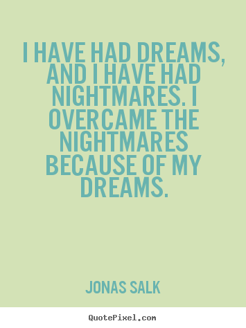 Quote about inspirational - I have had dreams, and i have had nightmares. i overcame..