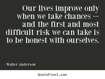 Quote about inspirational - Our lives improve only when we take chances -- and the first..