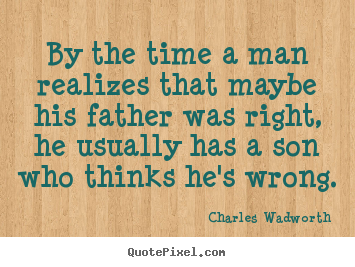 Inspirational quotes - By the time a man realizes that maybe his father was right, he..