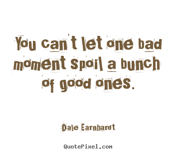 Create custom photo quotes about inspirational - You can't let one bad moment spoil a bunch of good ones.