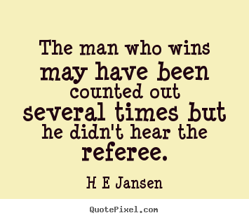 The man who wins may have been counted out several.. H E Jansen popular inspirational quotes