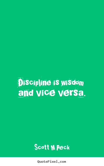 Quotes about inspirational - Discipline is wisdom and vice versa.