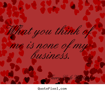 Create picture quotes about inspirational - What you think of me is none of my business.