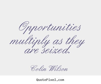 Quotes about inspirational - Opportunities multiply as they are seized.