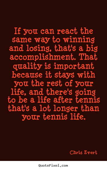 Chris Evert picture quotes - If you can react the same way to winning.. - Inspirational sayings