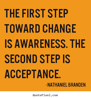Design photo quotes about inspirational - The first step toward change is awareness. the second step is acceptance.