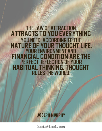 The law of attraction attracts to you everything   Joseph
