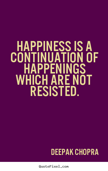 Quote about inspirational - Happiness is a continuation of happenings..