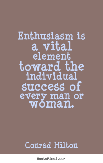 Conrad Hilton picture quotes - Enthusiasm is a vital element toward the individual.. - Inspirational quotes