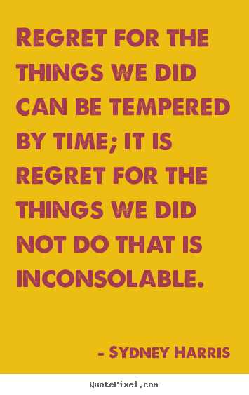 Design picture quotes about inspirational - Regret for the things we did can be tempered by time;..