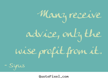 Inspirational quotes - Many receive advice, only the wise profit from it.