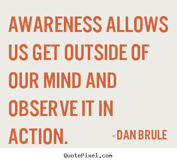 Make custom picture quotes about inspirational - Awareness allows us get outside of our mind and..