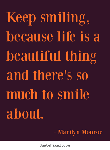 marilyn monroe picture quotes keep smiling because life