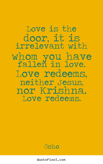 Quotes about inspirational - Love is the door, it is irrelevant with whom..
