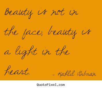 Quote about inspirational - Beauty is not in the face; beauty is a light..