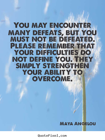 Design custom photo quote about inspirational - You may encounter many defeats, but you..