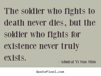 Quote about inspirational - The soldier who fights to death never dies, but the..