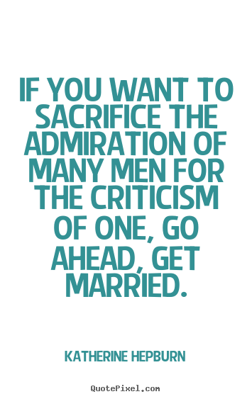 Inspirational quotes - If you want to sacrifice the admiration of many..