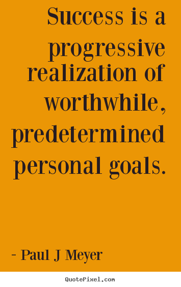 Paul J Meyer picture quotes - Success is a progressive realization of worthwhile, predetermined.. - Inspirational quote