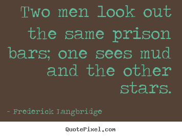 Quotes about inspirational - Two men look out the same prison bars; one sees..