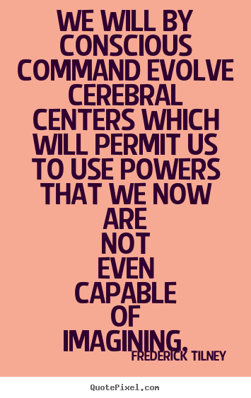 Inspirational quote - We will by conscious command evolve cerebral..