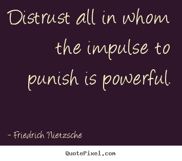 ... all in whom the impulse to punish is powerful. - Inspirational quote