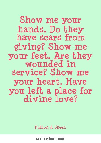 fulton j sheen picture quotes show me your hands do