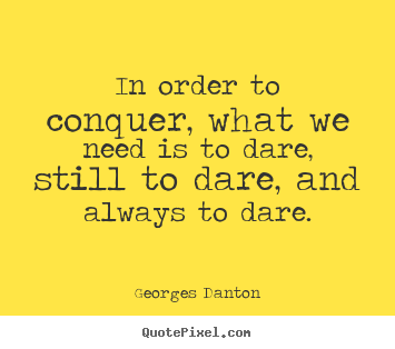 Make personalized image quotes about inspirational - In order to conquer, what we need is to dare, still to dare,..