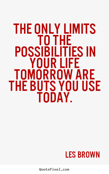Inspirational quote - The only limits to the possibilities in..