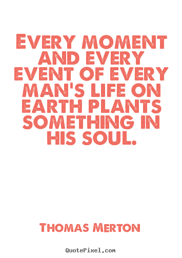 Thomas Merton picture quotes - Every moment and every event of every man's.. - Inspirational quotes