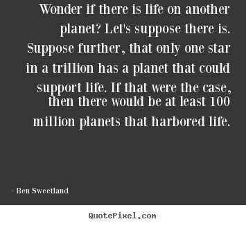 Design custom picture quotes about inspirational - Wonder if there is life on another planet? let's..