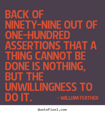 Create graphic picture quotes about inspirational - Back of ninety-nine out of one-hundred assertions..