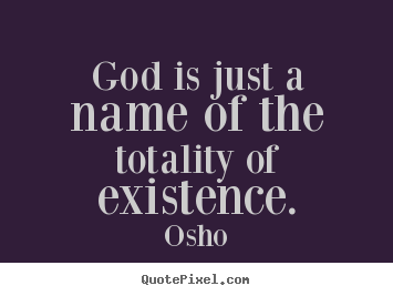 inspirational quote god is just a of the totality of existence